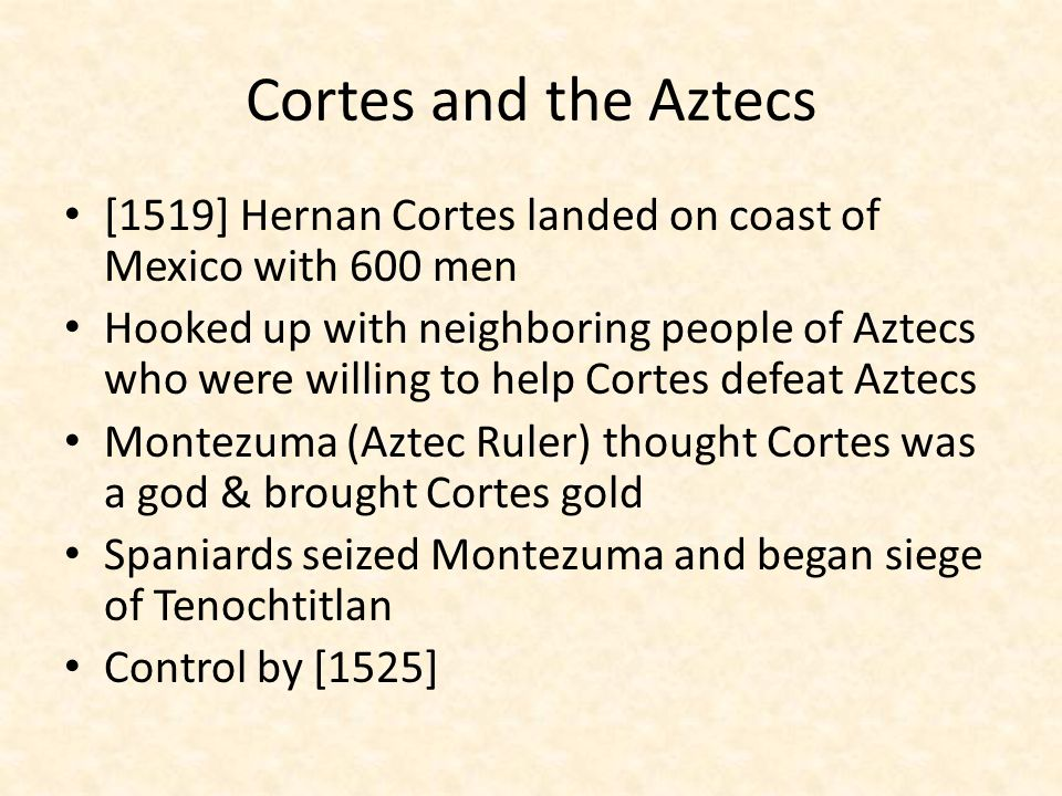 Cortes and the Aztecs [1519] Hernan Cortes landed on coast of Mexico with 600 men.